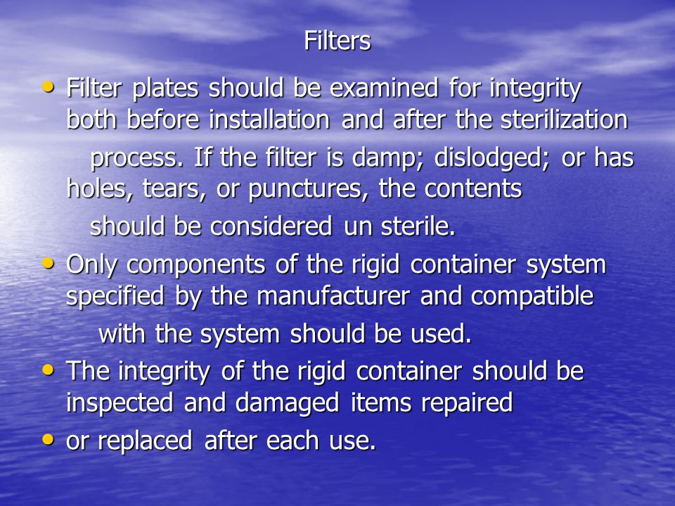 Filters Filter plates should be examined for integrity both before installation and after the sterilization.