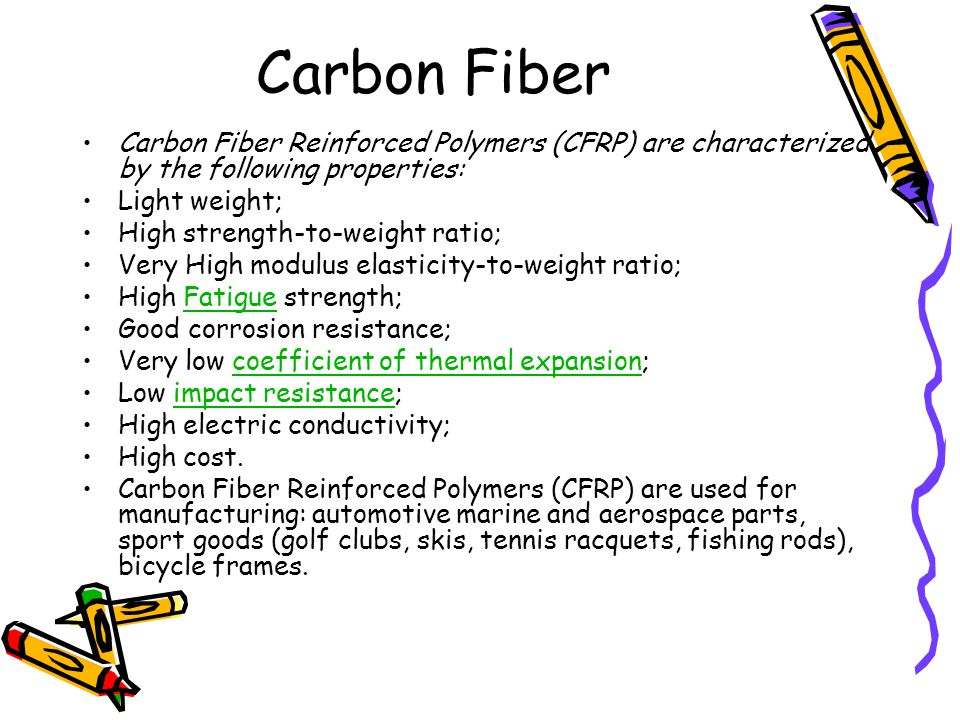 Carbon Fiber Carbon Fiber Reinforced Polymers (CFRP) are characterized by the following properties: