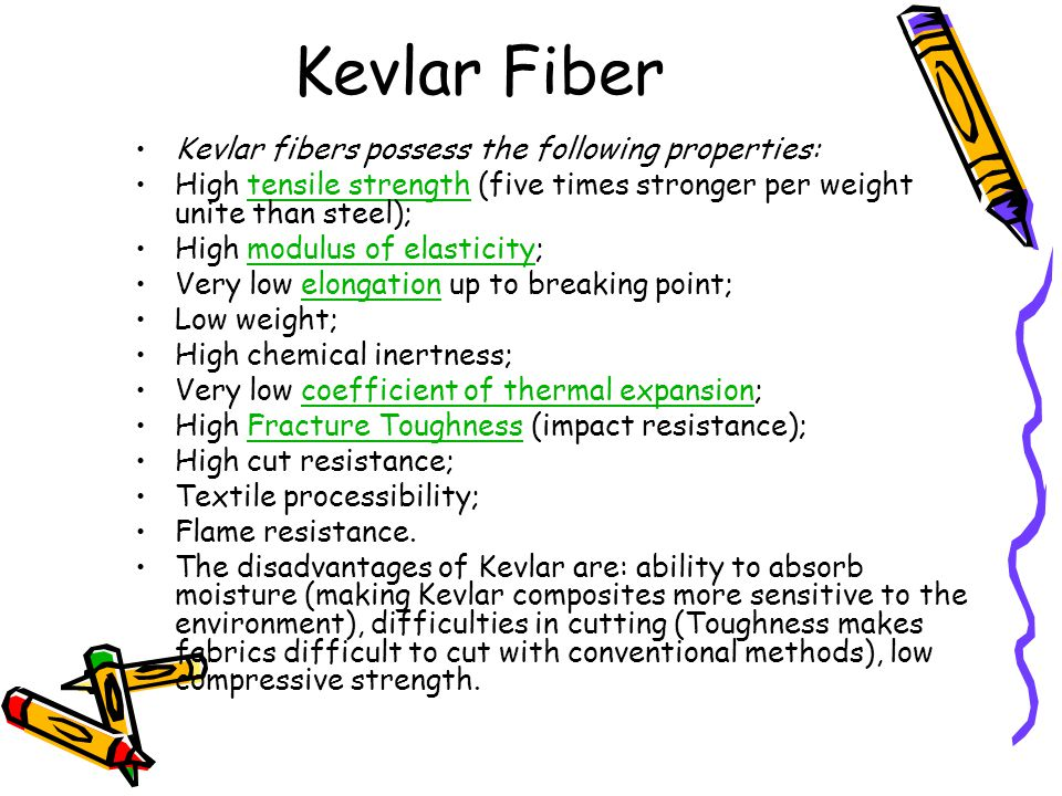 Kevlar Fiber Kevlar fibers possess the following properties: