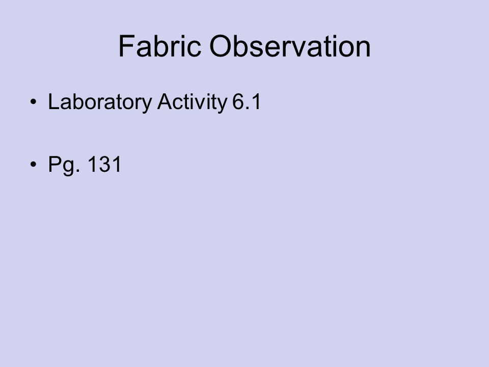 Fabric Observation Laboratory Activity 6.1 Pg. 131