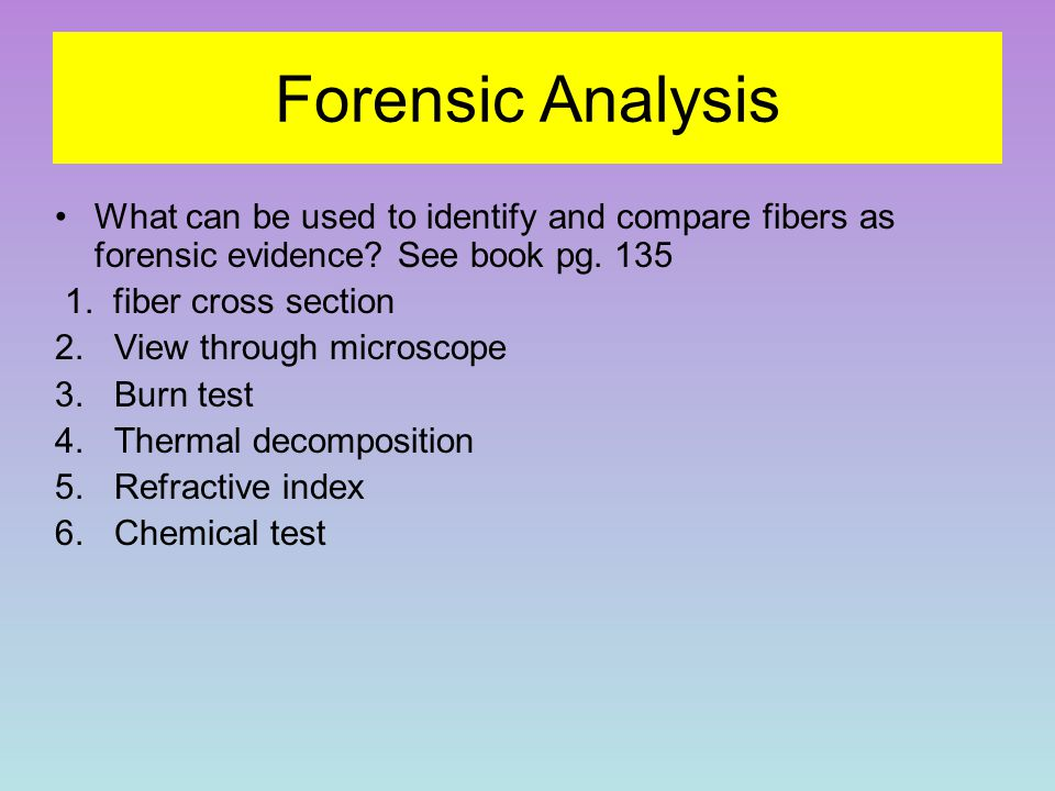 Forensic Analysis What can be used to identify and compare fibers as forensic evidence See book pg. 135.