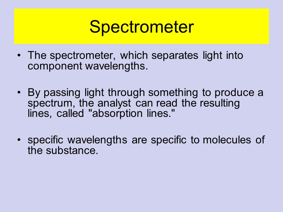 Spectrometer The spectrometer, which separates light into component wavelengths.