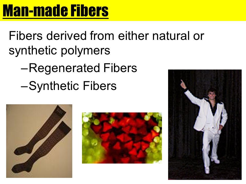 Man-made Fibers Fibers derived from either natural or synthetic polymers.