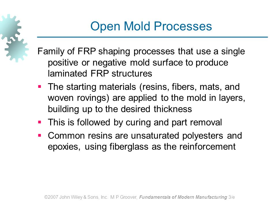 Open Mold Processes Family of FRP shaping processes that use a single positive or negative mold surface to produce laminated FRP structures.