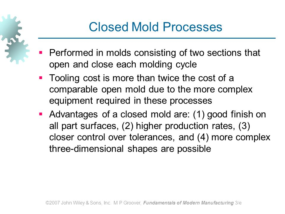 Closed Mold Processes Performed in molds consisting of two sections that open and close each molding cycle.