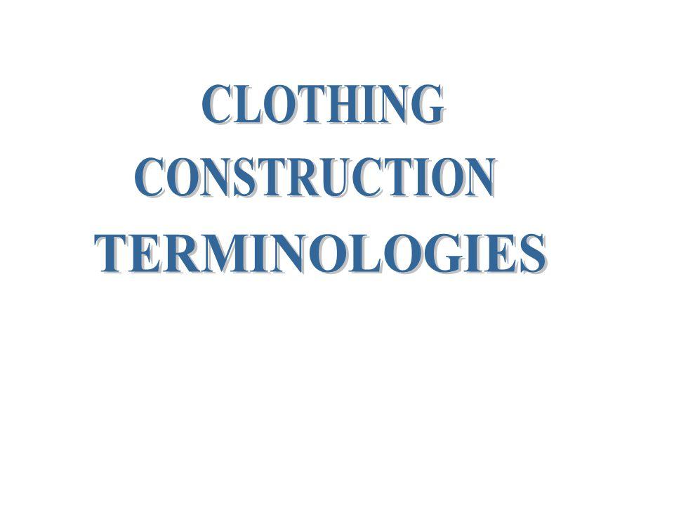 CLOTHING CONSTRUCTION TERMINOLOGIES