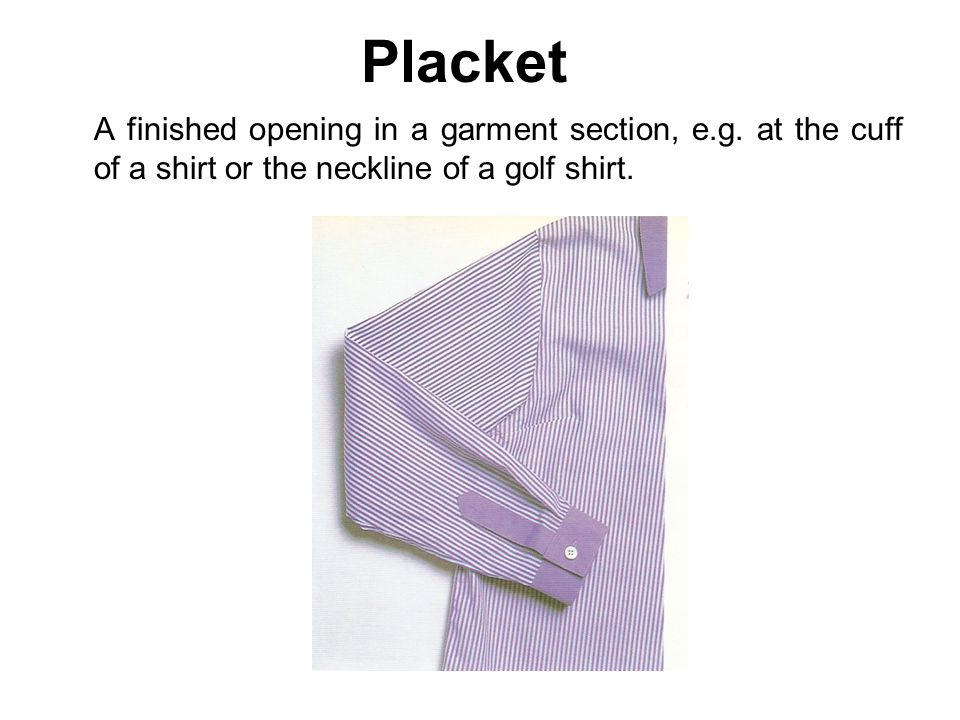 Placket A finished opening in a garment section, e.g.