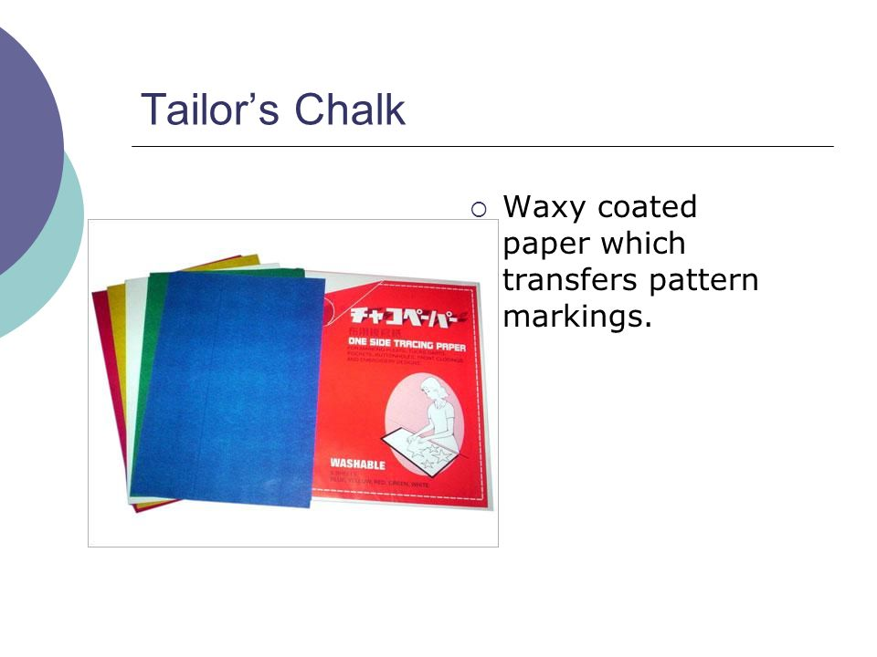 Tailor's Chalk Waxy coated paper which transfers pattern markings.
