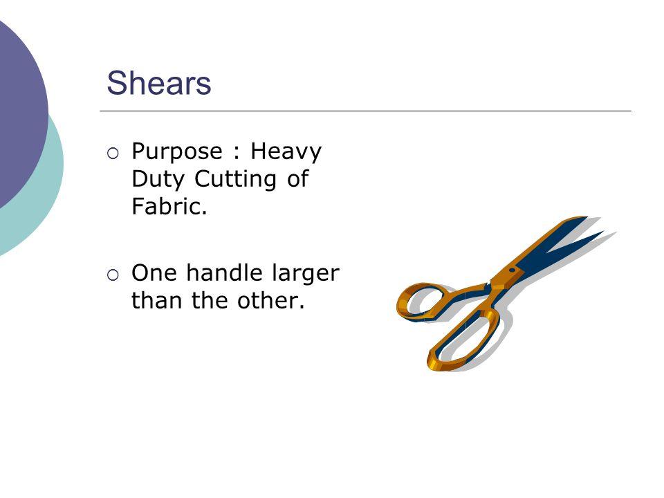 Shears Purpose : Heavy Duty Cutting of Fabric.