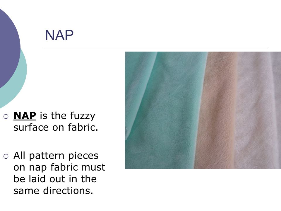 NAP NAP is the fuzzy surface on fabric.