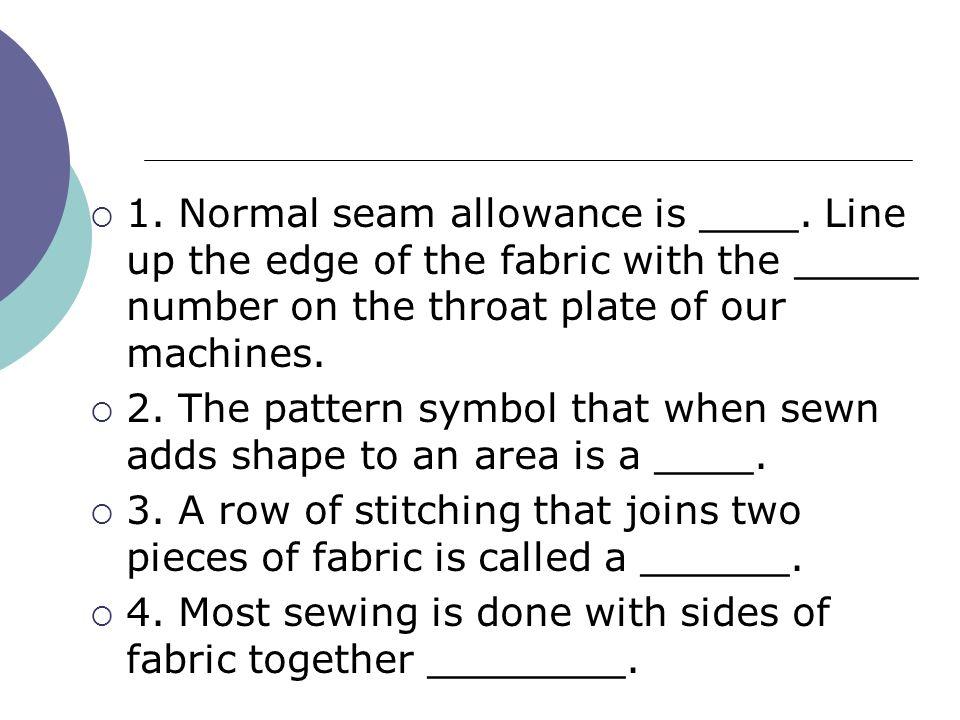1. Normal seam allowance is ____