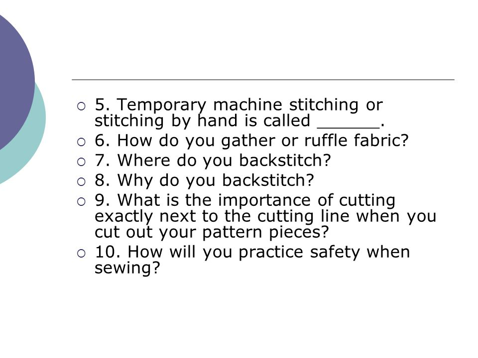 5. Temporary machine stitching or stitching by hand is called ______.