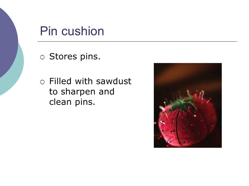 Pin cushion Stores pins.