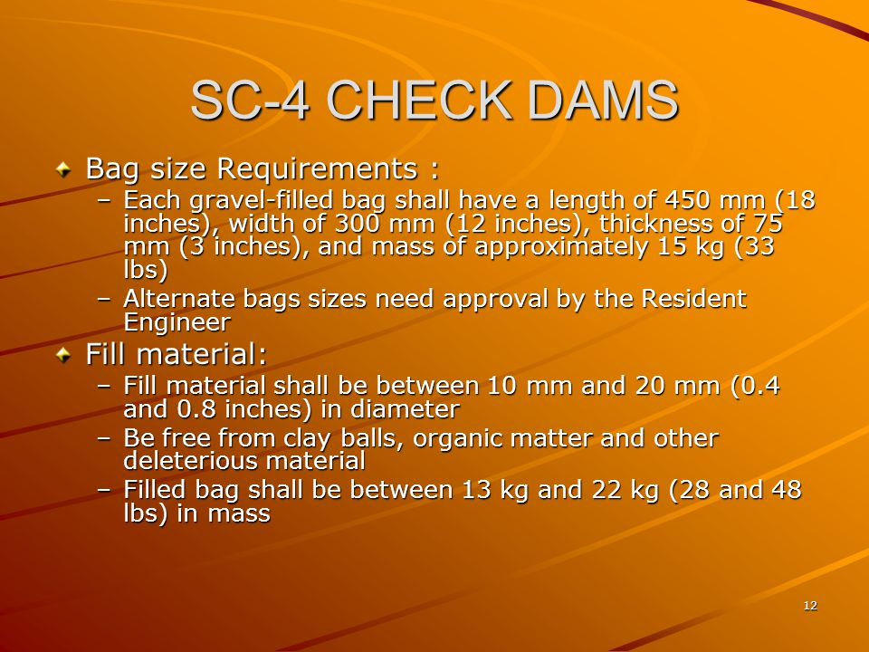 SC-4 CHECK DAMS Bag size Requirements : Fill material: