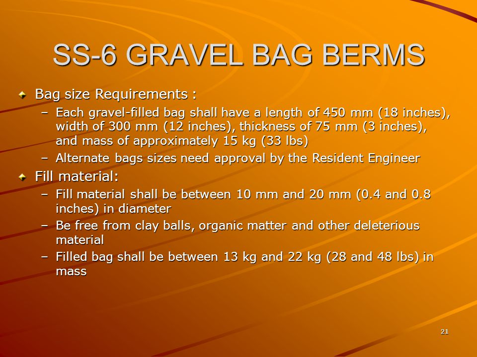 SS-6 GRAVEL BAG BERMS Bag size Requirements : Fill material: