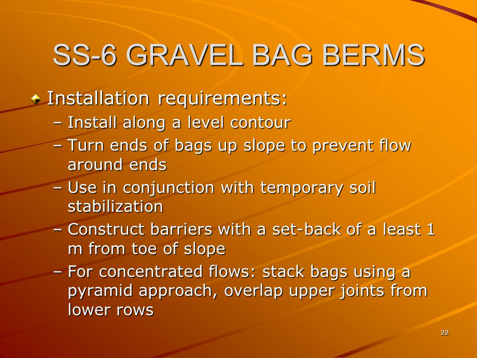 SS-6 GRAVEL BAG BERMS Installation requirements: