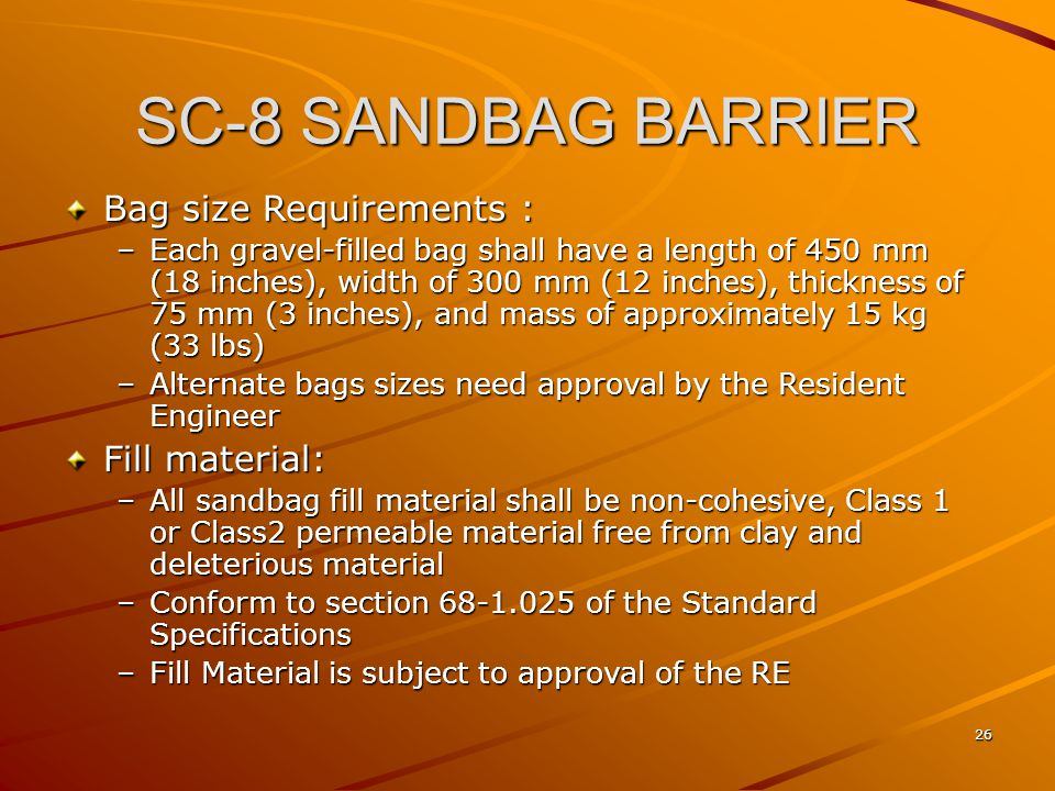 SC-8 SANDBAG BARRIER Bag size Requirements : Fill material: