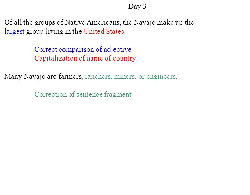 Day 3 Of all the groups of Native Americans, the Navajo make up the. largest group living in the United States.
