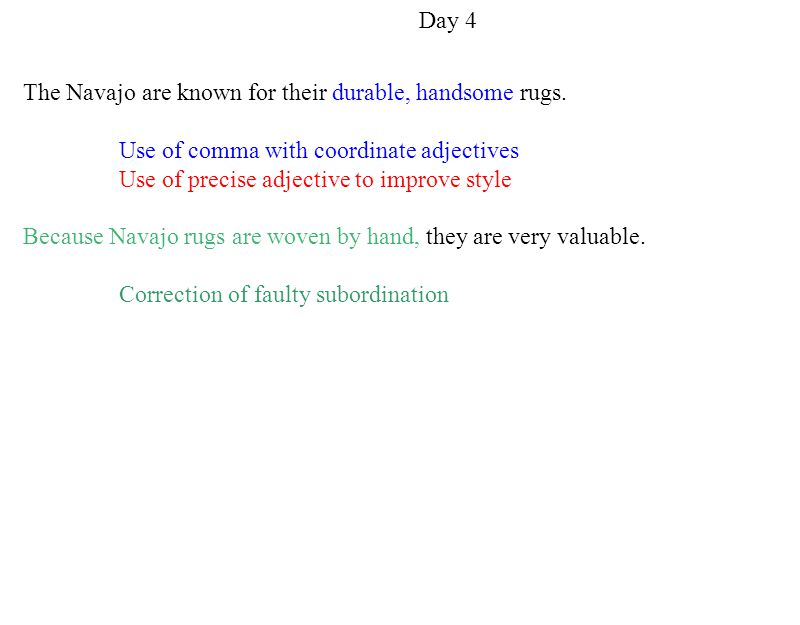 Day 4 The Navajo are known for their durable, handsome rugs. Use of comma with coordinate adjectives.