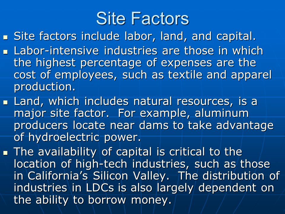 Site Factors Site factors include labor, land, and capital.