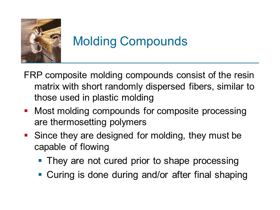 Molding Compounds They are not cured prior to shape processing