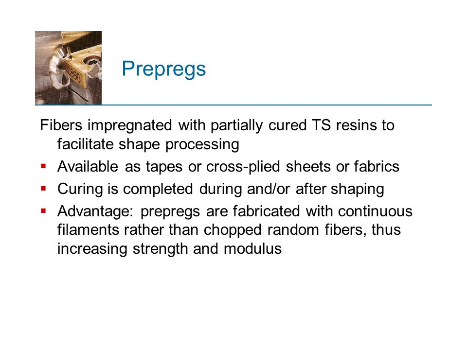 Prepregs Fibers impregnated with partially cured TS resins to facilitate shape processing. Available as tapes or cross‑plied sheets or fabrics.