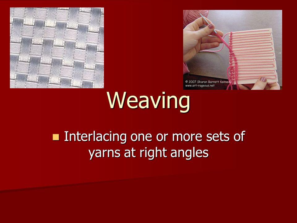 Interlacing one or more sets of yarns at right angles