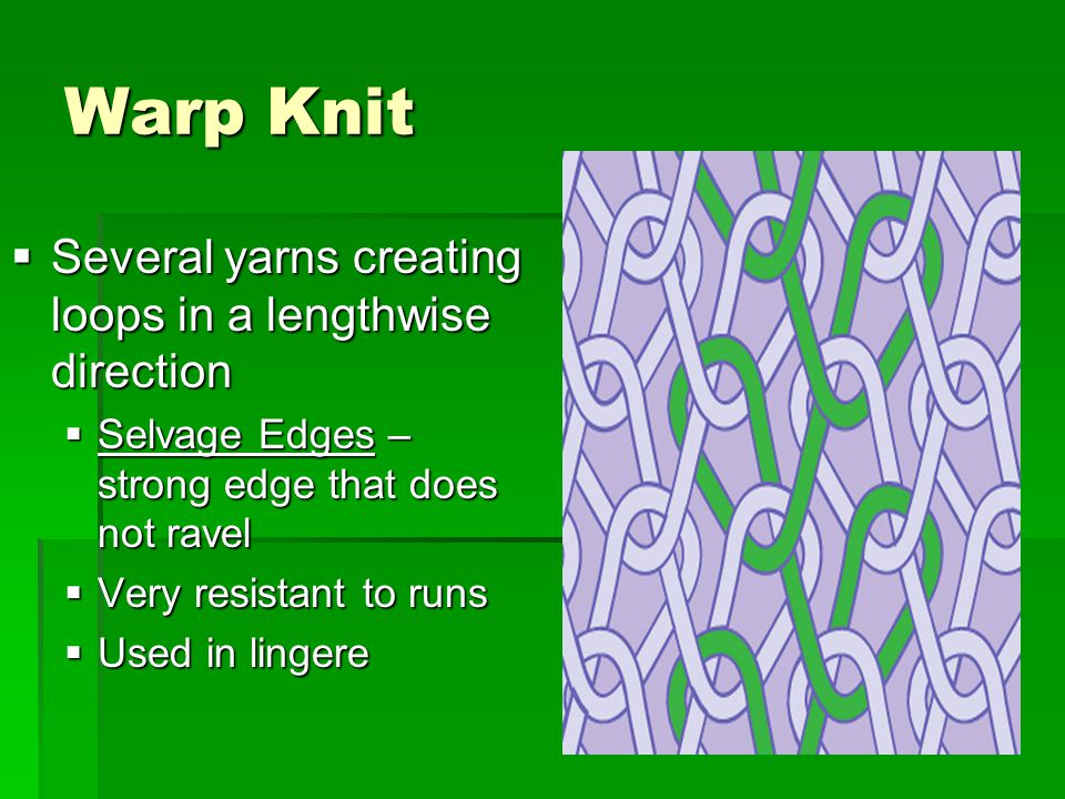 Warp Knit Several yarns creating loops in a lengthwise direction