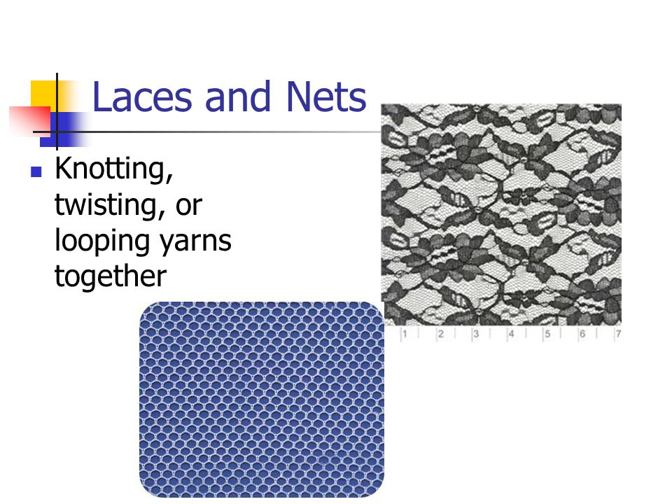 Laces and Nets Knotting, twisting, or looping yarns together