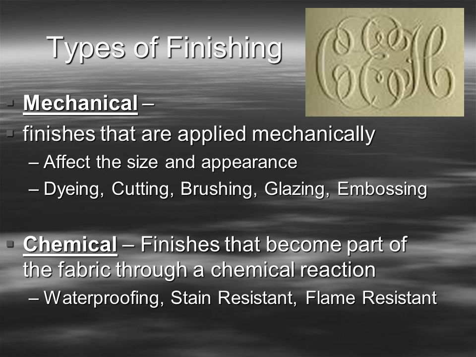 Types of Finishing Mechanical – finishes that are applied mechanically