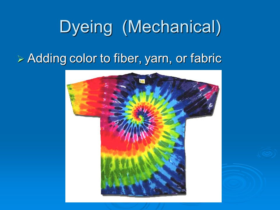 Dyeing (Mechanical) Adding color to fiber, yarn, or fabric