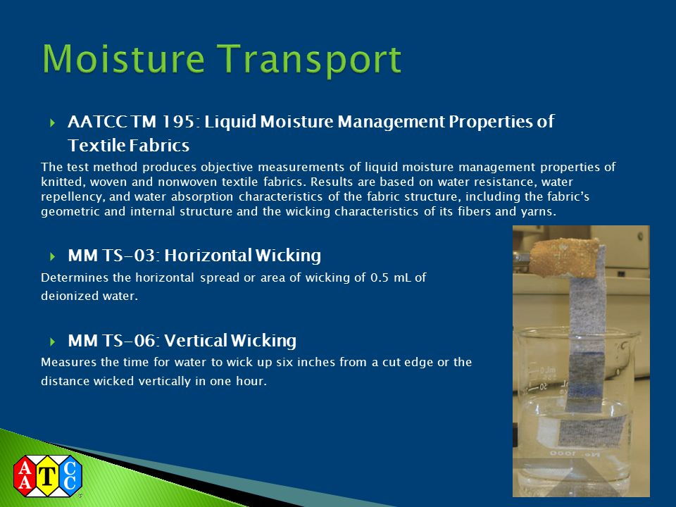 Moisture Transport AATCC TM 195: Liquid Moisture Management Properties of. Textile Fabrics.