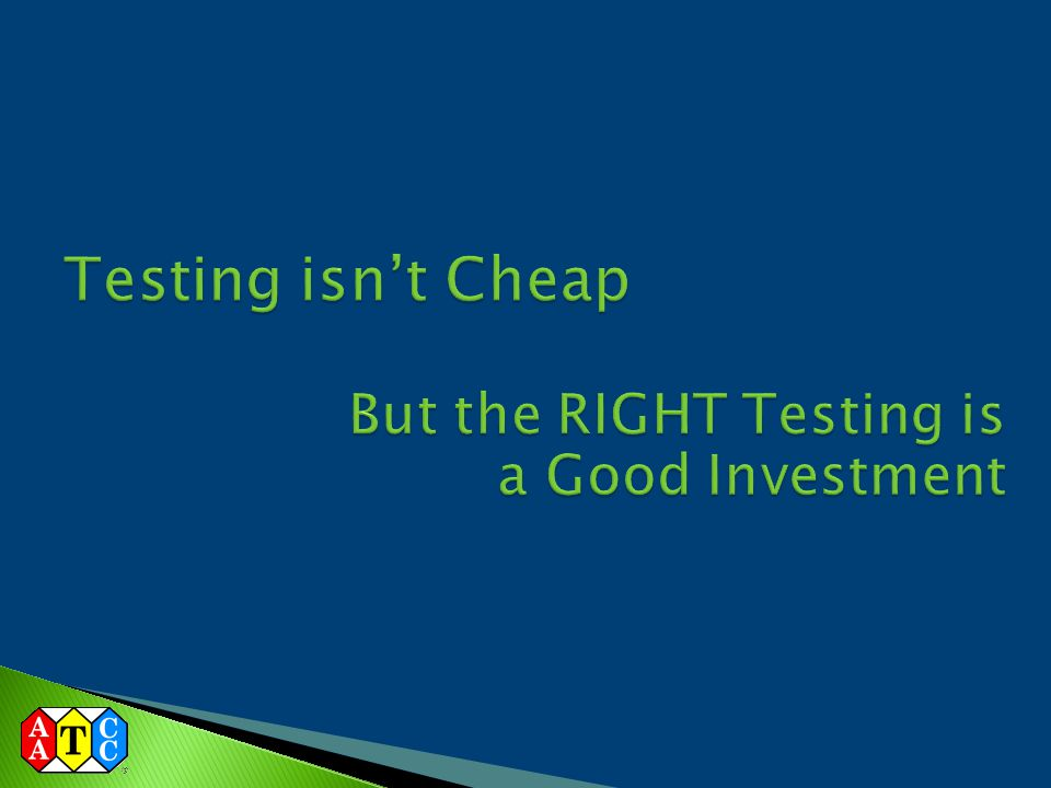 Testing isn't Cheap But the RIGHT Testing is a Good Investment