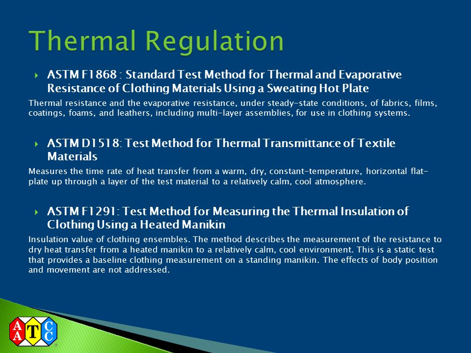 Thermal Regulation ASTM F1868 : Standard Test Method for Thermal and Evaporative Resistance of Clothing Materials Using a Sweating Hot Plate.