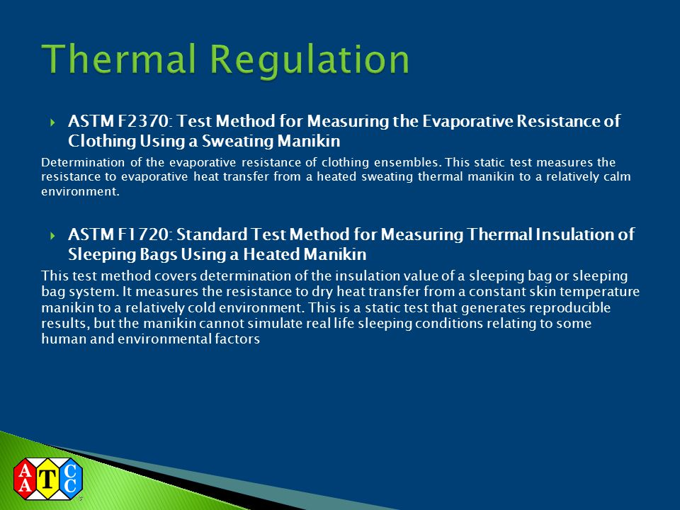 Thermal Regulation ASTM F2370: Test Method for Measuring the Evaporative Resistance of Clothing Using a Sweating Manikin.