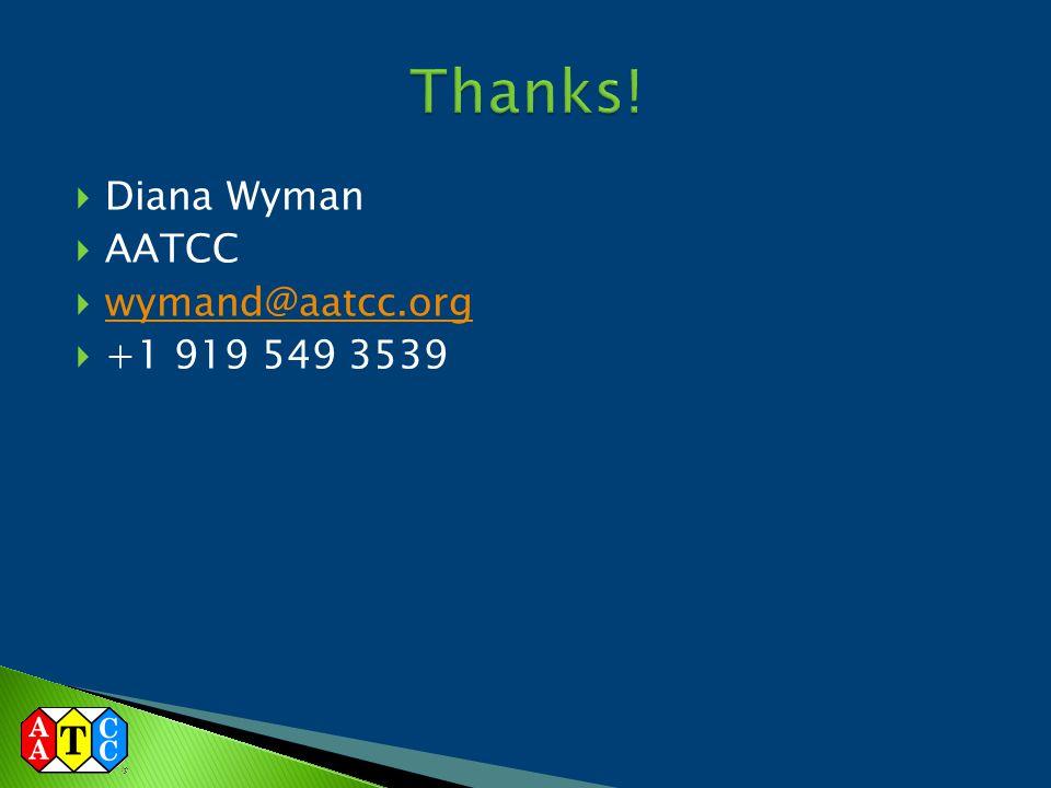 Thanks! Diana Wyman AATCC wymand@aatcc.org +1 919 549 3539