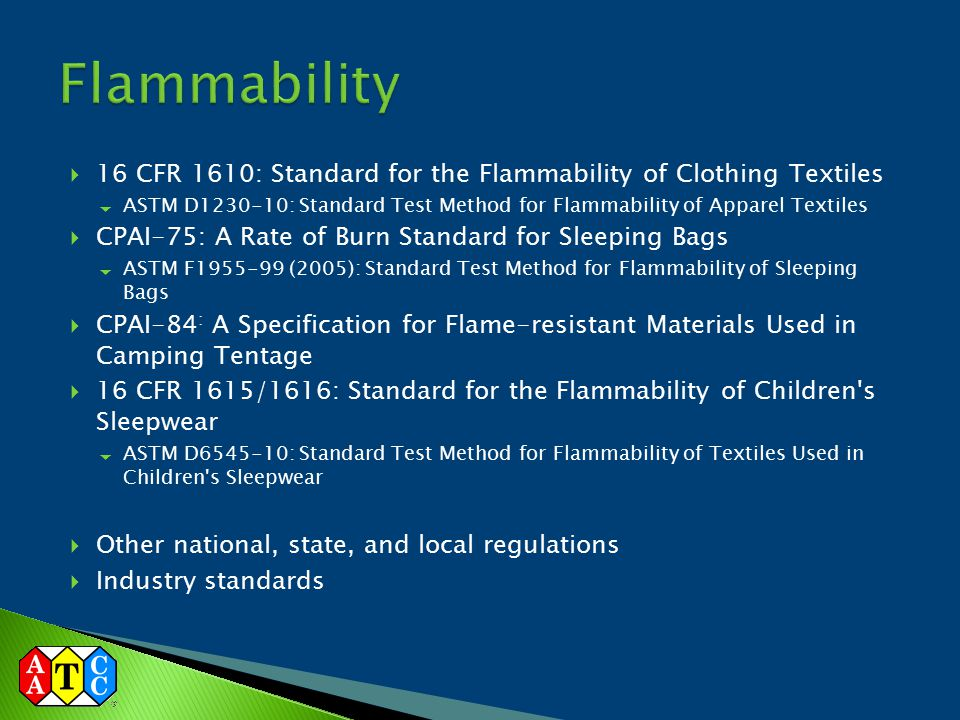 Flammability 16 CFR 1610: Standard for the Flammability of Clothing Textiles.