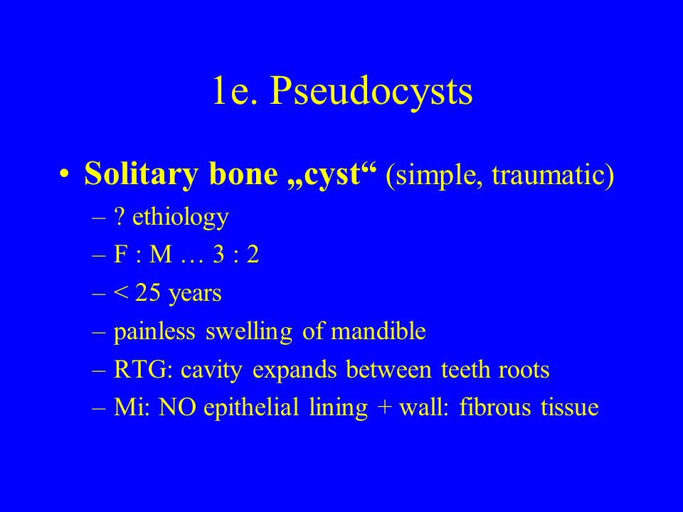 """1e. Pseudocysts Solitary bone """"cyst (simple, traumatic) ethiology"""