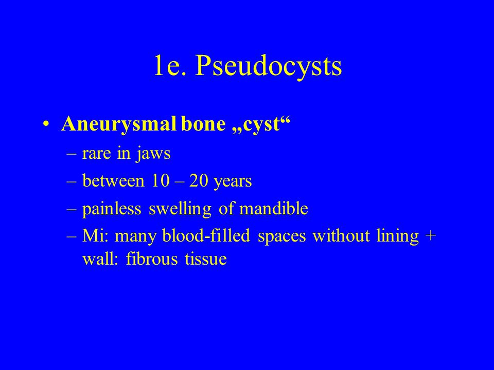 """1e. Pseudocysts Aneurysmal bone """"cyst rare in jaws"""
