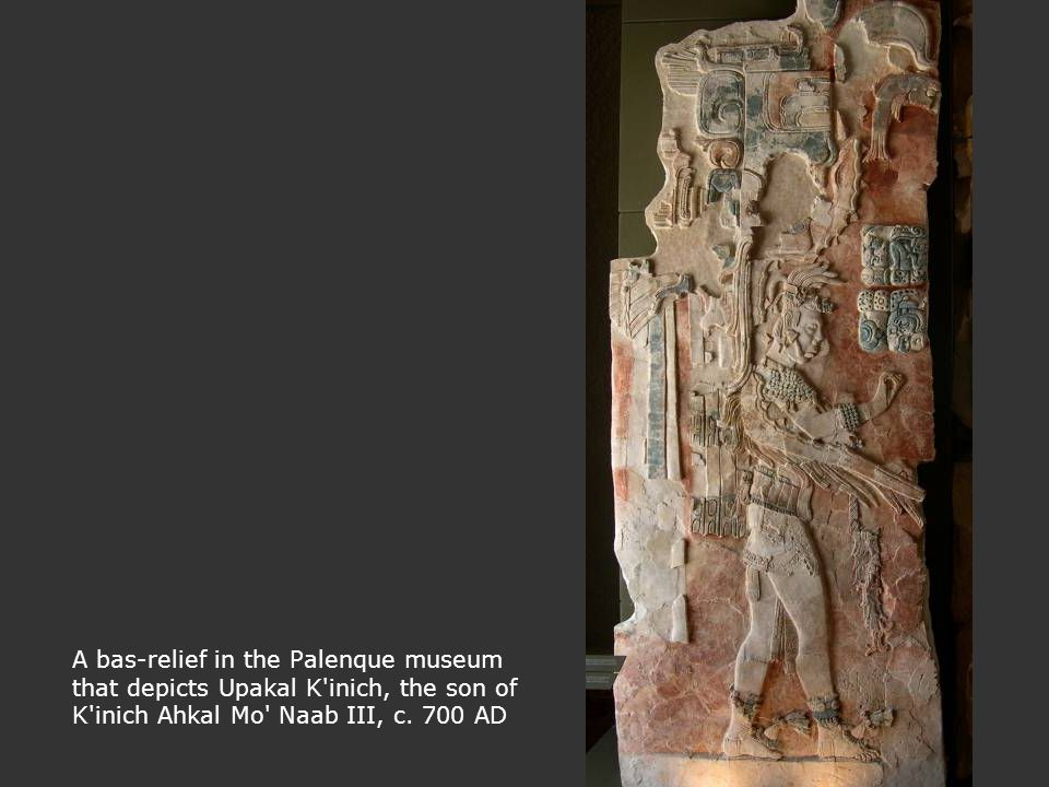 A bas-relief in the Palenque museum that depicts Upakal K inich, the son of K inich Ahkal Mo Naab III, c.