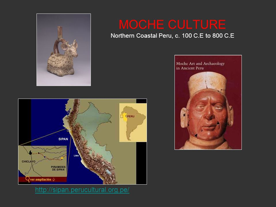 MOCHE CULTURE Northern Coastal Peru, c. 100 C.E to 800 C.E