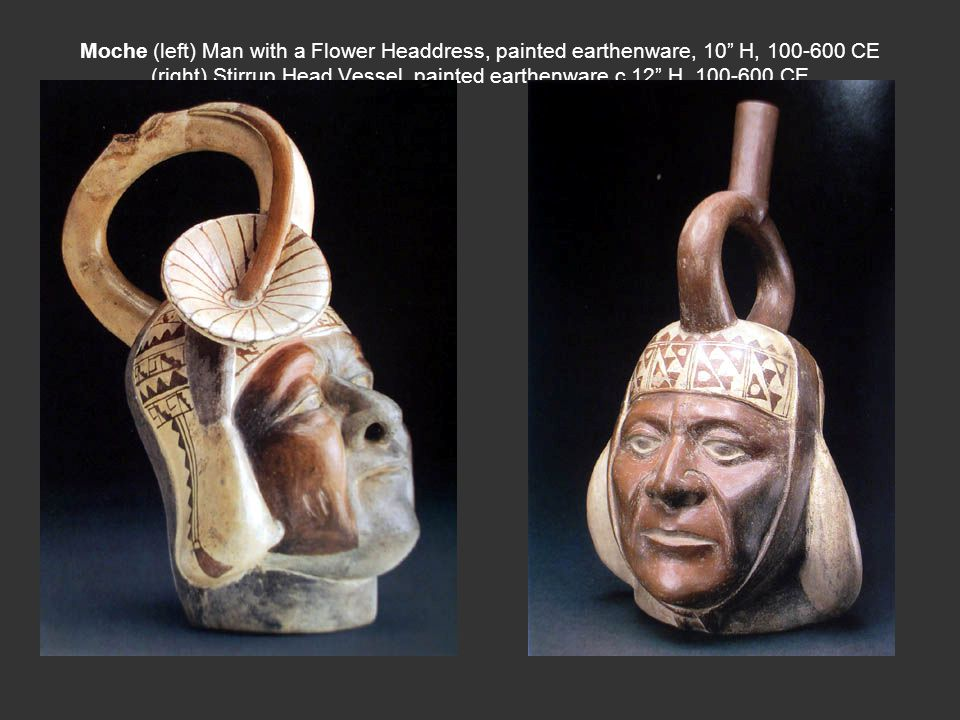 Moche (left) Man with a Flower Headdress, painted earthenware, 10 H, 100-600 CE (right) Stirrup Head Vessel, painted earthenware c 12 H, 100-600 CE