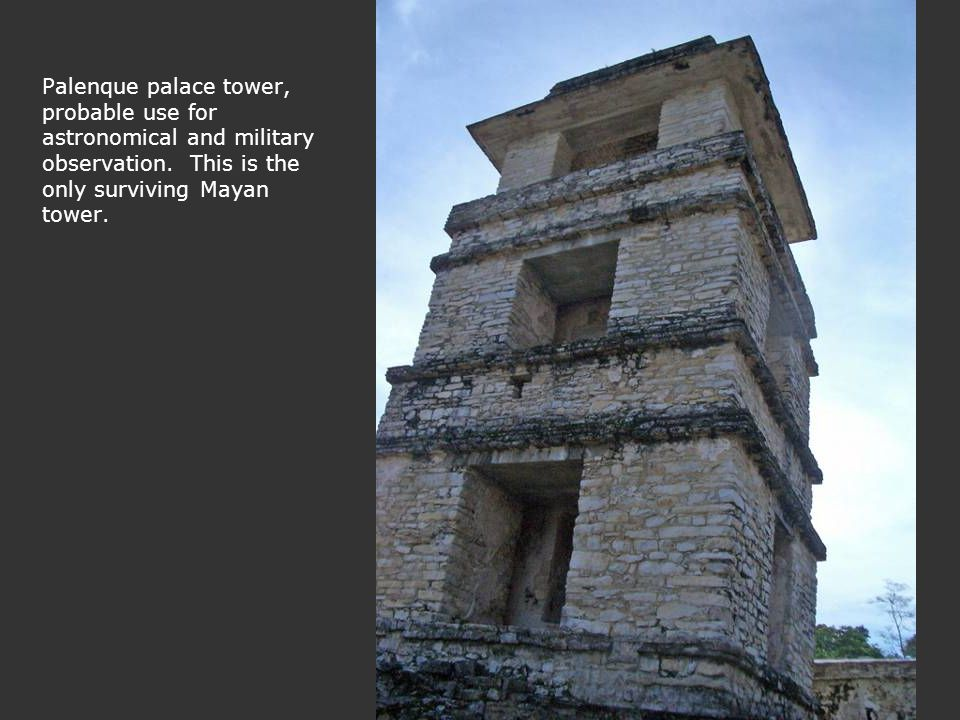 Palenque palace tower, probable use for astronomical and military observation.