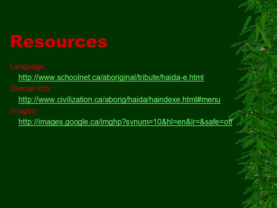 Resources Language: http://www.schoolnet.ca/aboriginal/tribute/haida-e.html. Overall Info: