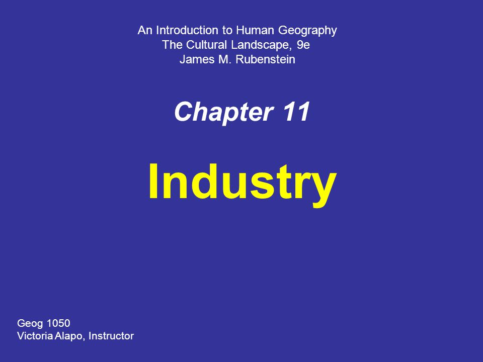 Industry Chapter 11 An Introduction to Human Geography