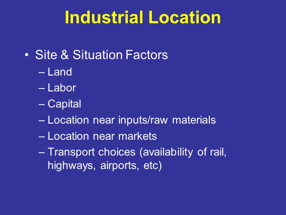 Industrial Location Site & Situation Factors Land Labor Capital