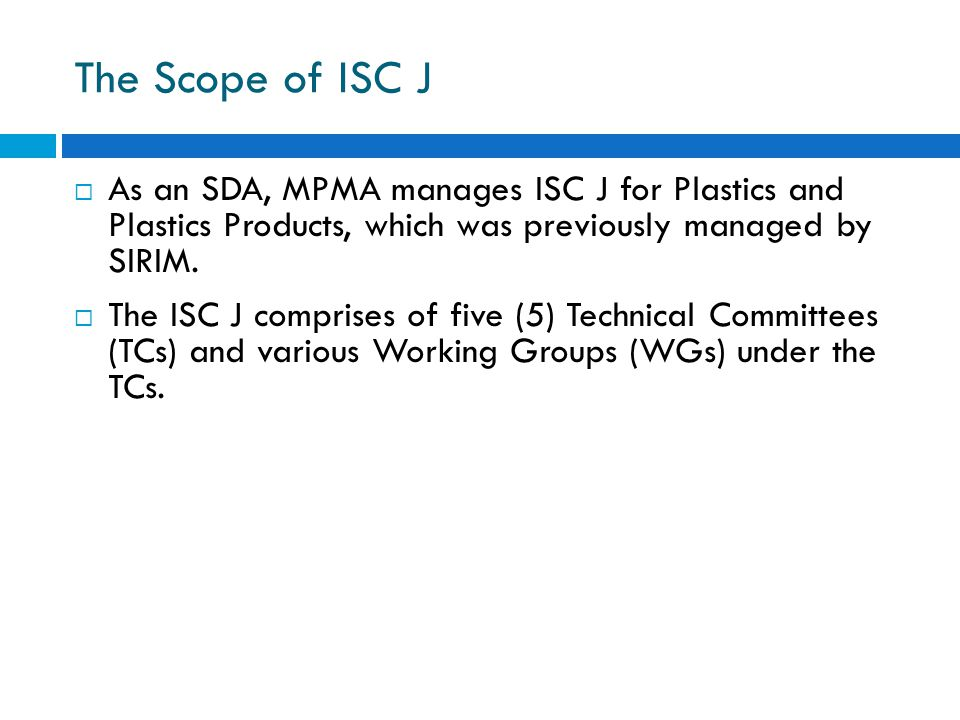 The Scope of ISC J As an SDA, MPMA manages ISC J for Plastics and Plastics Products, which was previously managed by SIRIM.