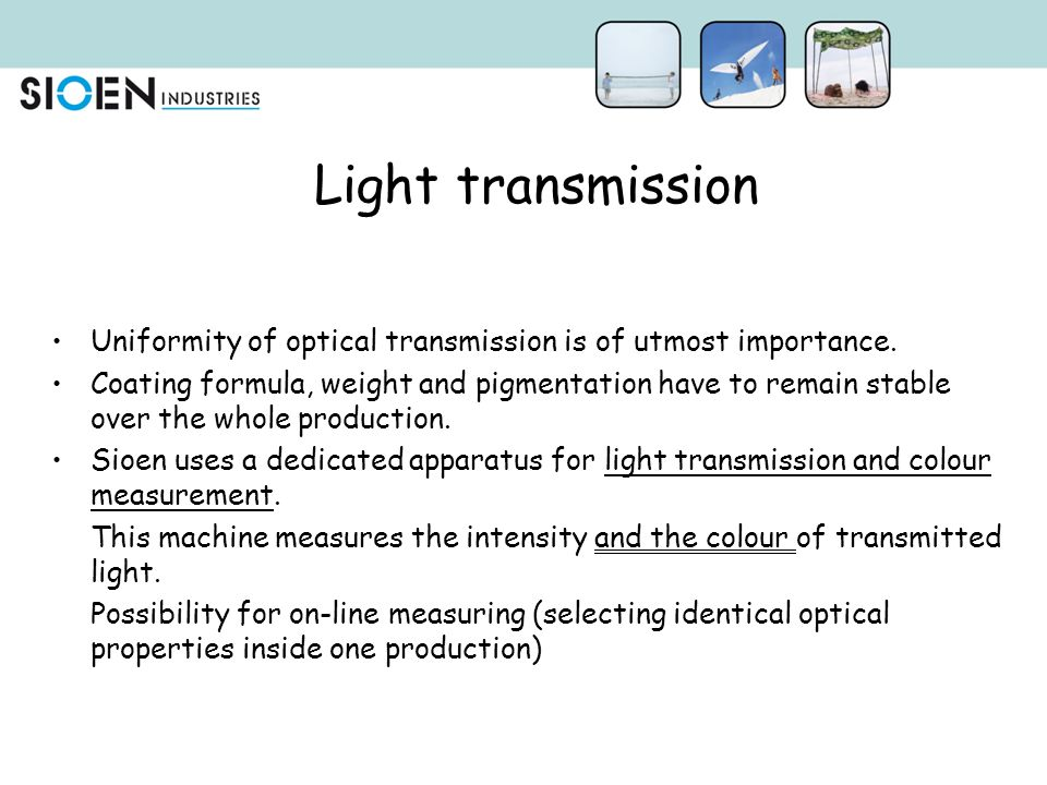Light transmission Uniformity of optical transmission is of utmost importance.