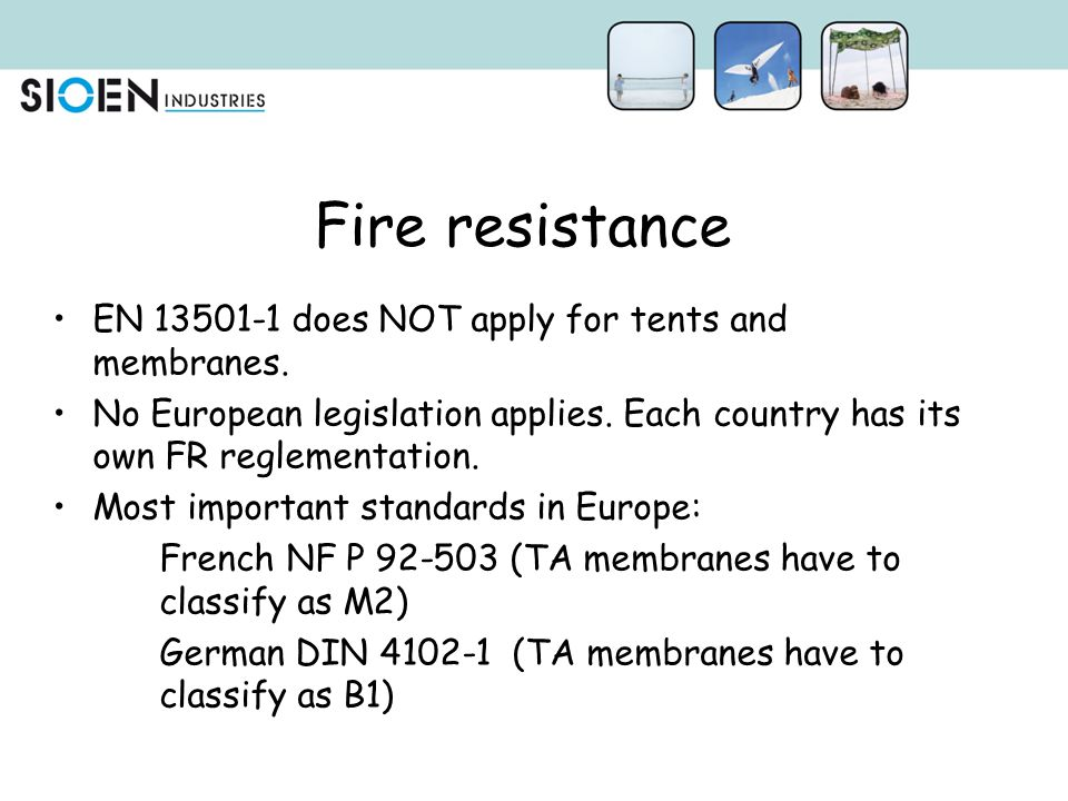 Fire resistance EN 13501-1 does NOT apply for tents and membranes.