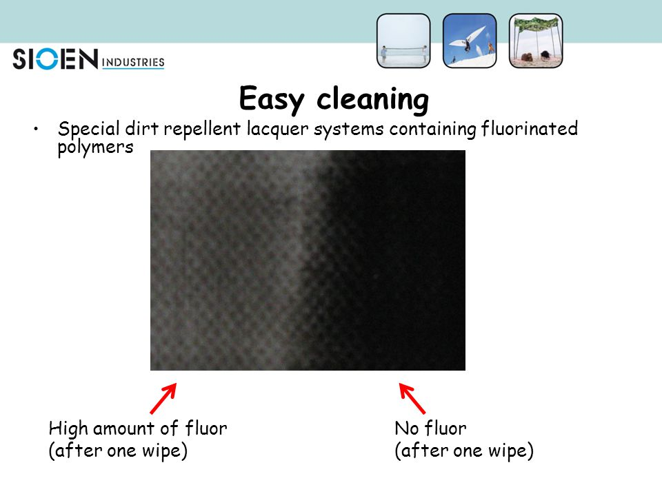 Easy cleaning Special dirt repellent lacquer systems containing fluorinated polymers. High amount of fluor.